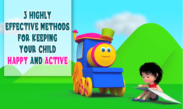 3 HIGHLY EFFECTIVE METHODS FOR KEEPING YOUR CHILD HAPPY_AND_ACTIVE