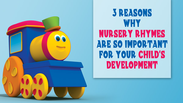 3 REASONS WHY NURSERY RHYMES ARE SO IMPORTANT FOR YOUR CHILD'S DEVELOPMENT